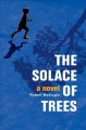 The solace of trees : a novel
