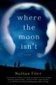 Where the moon isn't : [a novel]