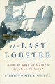 The last lobster : boom or bust for Maine