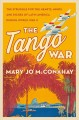 The tango war : the struggle for the hearts, minds and riches of Latin America during World War II
