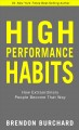 High performance habits : how extraordinary people become that way