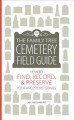 The Family Tree cemetery field guide : how to find, record, & preserve your ancestors' graves