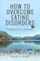 How to overcome eating disorders : breaking free for a better life