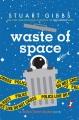 Waste of space : a Moon Base Alpha novel
