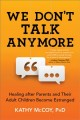 We don't talk anymore : healing after parents and their adult children become estranged