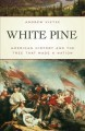 White pine : American history and the tree that made a nation