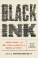 Black ink : literary legends on the peril, power, and pleasure of reading and writing