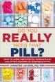 Do you really need that pill? : how to avoid side effects, interactions, and other dangers of overmedication