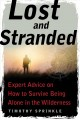 Lost and stranded : expert advice on how to survive being alone in the wilderness