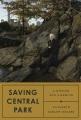 Saving Central Park : a history and a memoir