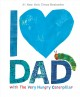 I love Dad : with the very hungry caterpillar