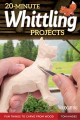 20-minute whittling projects : fun things to carve from wood