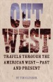 Out west : travels through the American west--past and present