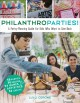Philanthroparties! : a party-planning guide for kids who want to give back