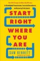 Start right where you are : how little changes can make a big difference for overwhelmed procrastinators, frustrated overachievers, and recovering perfectionists