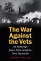 The war against the vets : the World War I Bonus Army during the great Depression