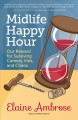 Midlife happy hour : our reward for surviving careers, kids, and chaos