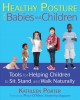 Healthy posture for babies and children : tools for helping children to sit, stand, and walk naturally