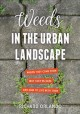 Weeds in the urban landscape : where they come from, why they're here, and how to live with them