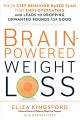 Brain-powered weight loss : the 11-step behavior-based plan that ends overeating and leads to dropping unwanted pounds for good