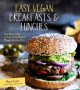 Easy vegan breakfasts & lunches : the best way to eat plant-based on the go