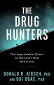 The drug hunters : the improbable quest to discover new medicines