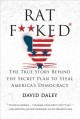 Ratf**ked : the true story behind the secret plan to steal America