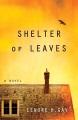 Shelter of leaves : a novel