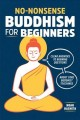 No-nonsense Buddhism for beginners : clear answers to burning questions about core Buddhist teachings