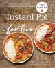 The ultimate Instant Pot cookbook for two : perfectly portioned recipes for 3-quart and 6-quart models