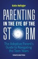 Parenting in the eye of the storm : the adoptive parent's guide to navigating the teen years