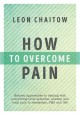 How to overcome pain : natural approaches to dealing with everything from arthritis, anxiety and back pain to headaches, PMS and IBS