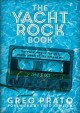 The yacht rock book : the oral history of the soft, smooth sounds of the 70s, and 80s