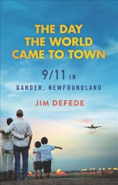 The day the world came to town : 9/11 in Gander, Newfoundland Opens in new window