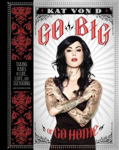 Go big or go home : taking risks in life, love, and tattooing