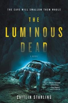 The luminous dead : a novel Opens in new window