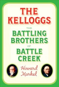 Featured title The Kelloggs: the battling brothers of Battle Creek