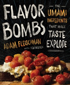 Flavor bombs : the umami ingredients that make taste explode