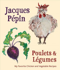 Poulets & legumes : my favorite chicken & vegetable recipes