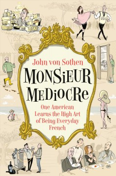 book jacket for Monsieur Mediocre: One American Learns the High Art of Being Everyday French