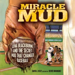Miracle mud : Lena Blackburne and the secret mud that changed baseball