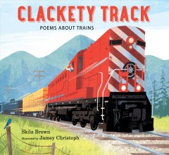 Clackety track : poems about trains Opens in new window