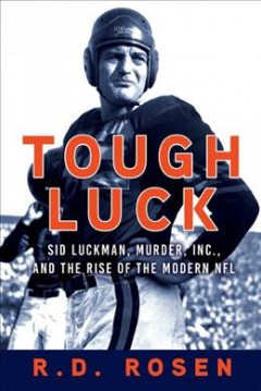 Tough luck : Sid Luckman, Murder, Inc., and the rise of the modern NFL