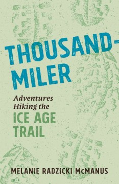 Thousand-miler : adventures hiking the Ice Age Trail