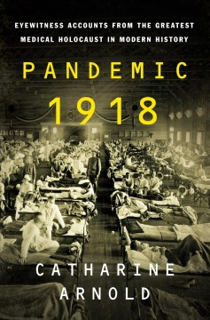 Pandemic 1918 : eyewitness accounts from the greatest medical holocaust in modern history Opens in new window