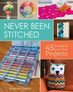 NEVER BEEN STITCHED : 45 No-Sew & Low-Sew Projects