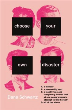 Choose your own disaster : A. a memoir, B. a personality quiz, C. a mostly true and completely honest look at one young woman's attempt to find herself, D. all of the above