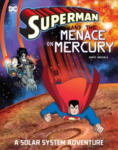 Superman and the menace on Mercury : a solar system adventure Opens in new window