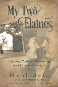 My two Elaines : learning, coping, and surviving as an Alzheimer's caregiver