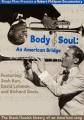 Body and soul : an American bridge /h[videorecording-DVD]